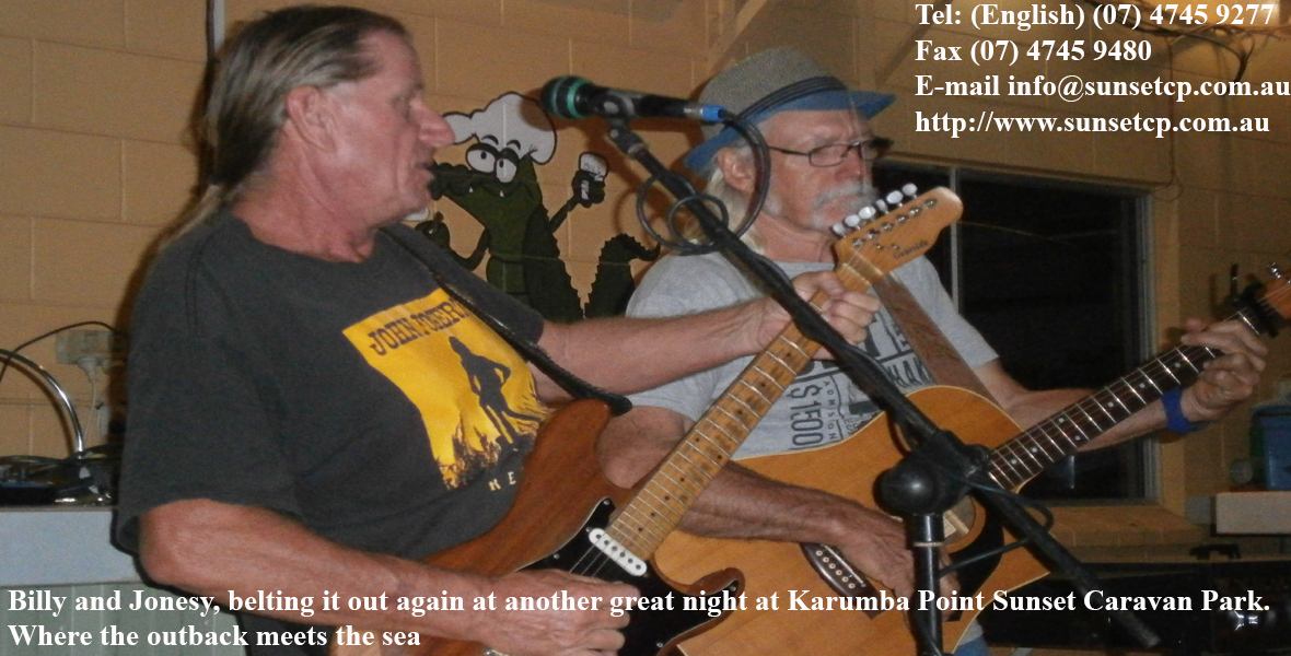 Billy and Jonesy, belting it out again at another great night at Karumba Point Sunset Caravan Park