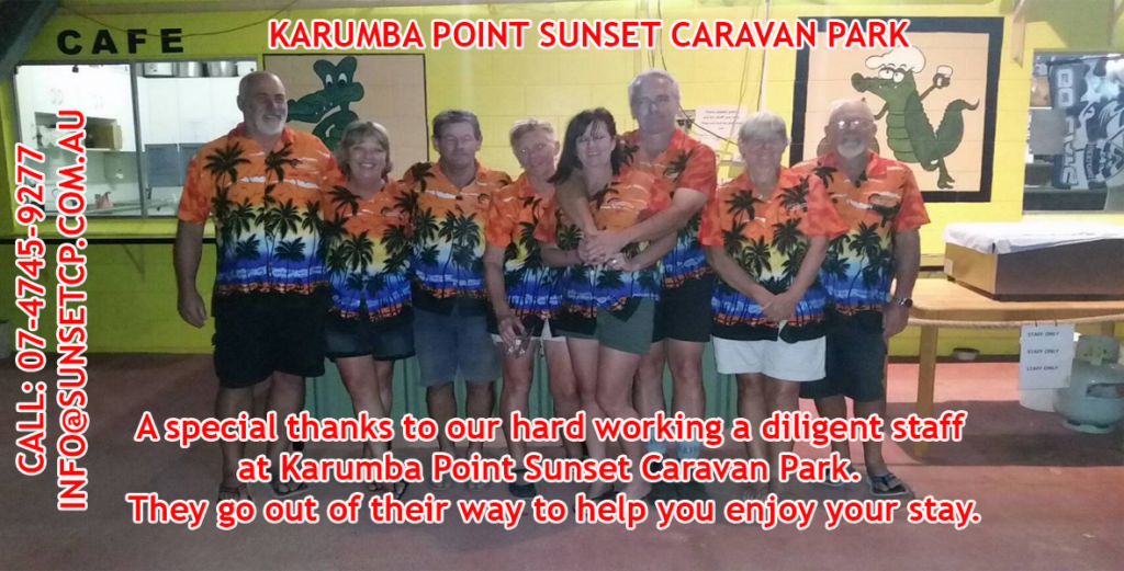 A special thanks to our hard working a diligent staff at Karumba Point Sunset Caravan Park.