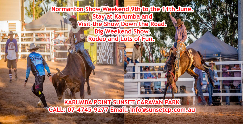 Normanton Show Weekend 9th to the 11th June. Stay at Karumba and Visit theShow Down the Road. Big Weekend Show