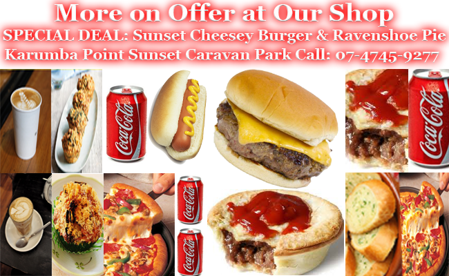 MORE OFFER on SHOP Karumba Point Sunset Caravan Park Sunset Cheesey Burger, Pie, Drink, Pizza, Coffee