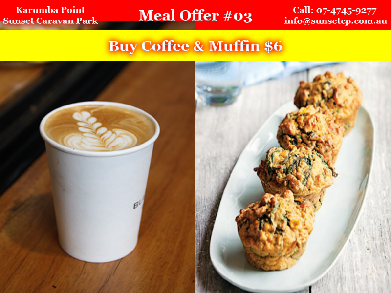 Meal Offer #03 Karumba Point Sunset Caravan Park Coffee & Muffin $6 02